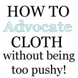advocating cloth diapers,how to advocacte
