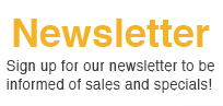 Newsletter - Sign up for our newsletter to be informed of sales and specials!